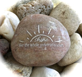 Shine Like The Whole Universe is Yours ~ Engraved Inspirational Rock