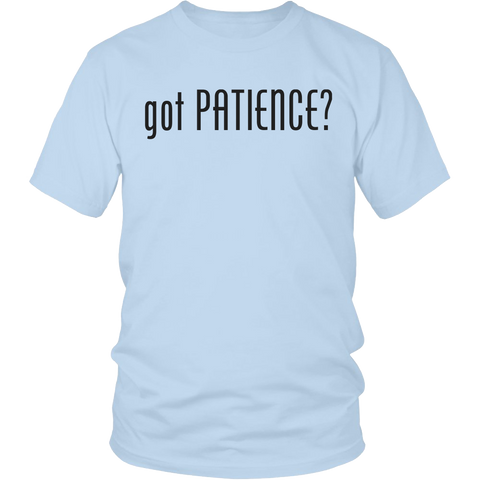 """got PATIENCE?"" unisex t-shirt"