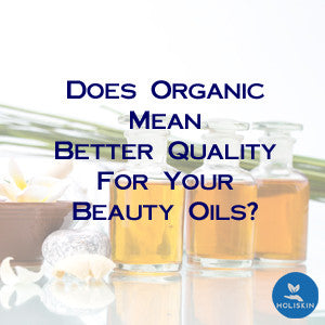 Does Organic Mean Better Quality for Your Beauty Oils?