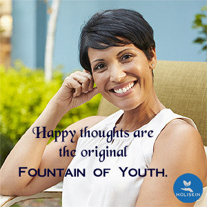 Happy thoughts are the original Fountain of Youth - Holiskin