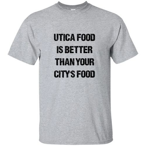 Utica Food Is Better Cotton T-Shirt