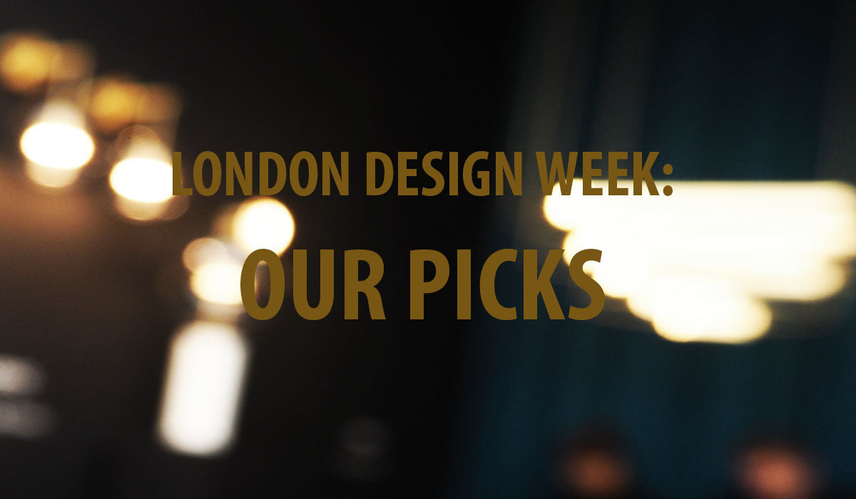 London Design Week: Our Picks
