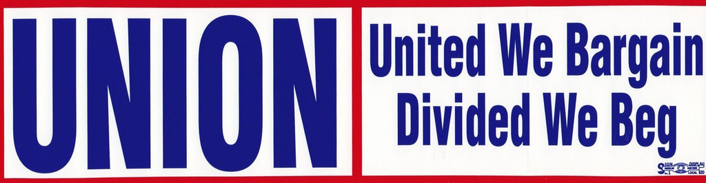 UNION:  United We Bargain/Divided We Beg Bumper Sticker