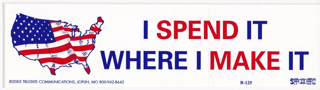 'I Spend It Where I Make It' Bumper Sticker #B125