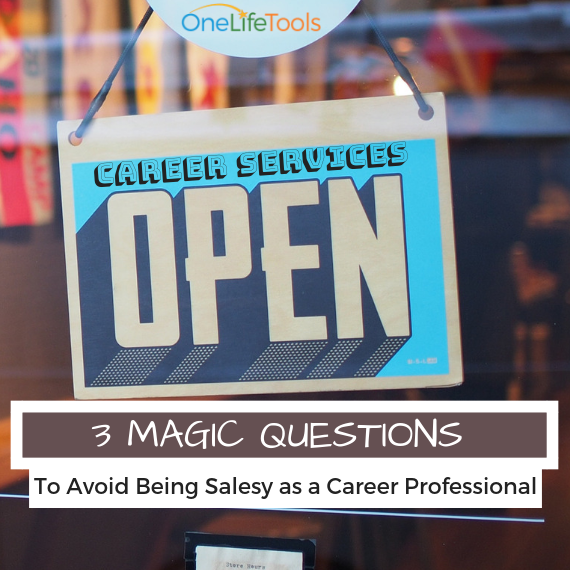 3 Magic Questions: How to Avoid Being Salesy as a Career Professional