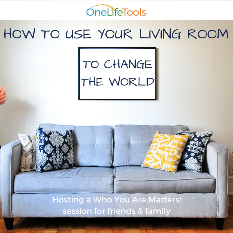 How to Use Your Living Room to Change the World: Hosting a Who You Are Matters! Session for Friends & Family