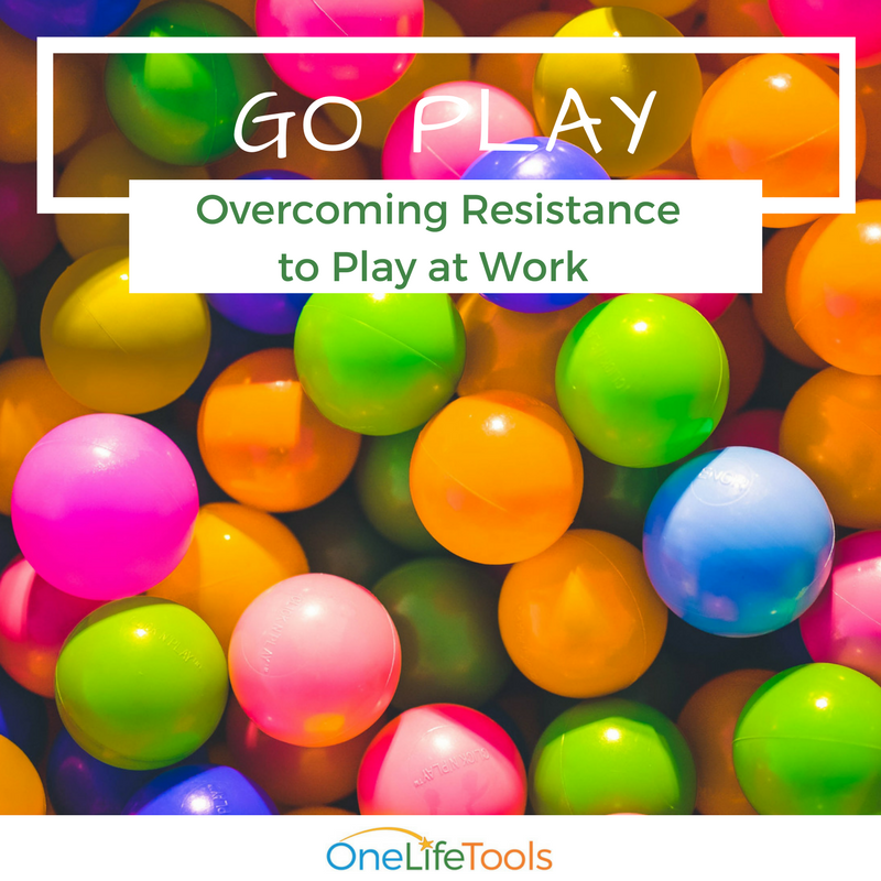 Go Play: Overcoming Resistance to Play at Work & in Client Sessions