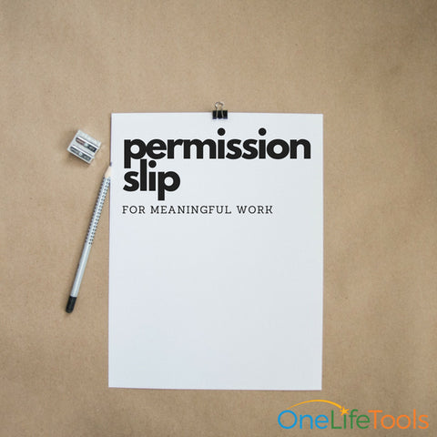 Permission slip for meaningful work, lying on a desk in plain sight