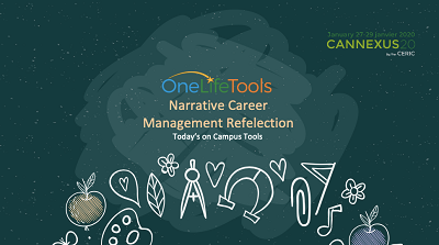 OneLifeTools - Cannexus20 - Narrative Career Management Reflection: Today's On-Campus Tools