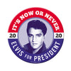 2020 Elvis For President Now or Never Button