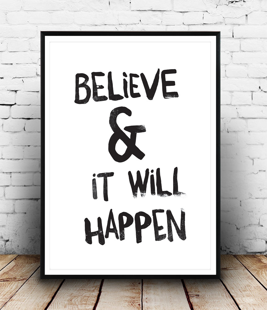 Believe and it will happen inspirational print - Wallzilladesign