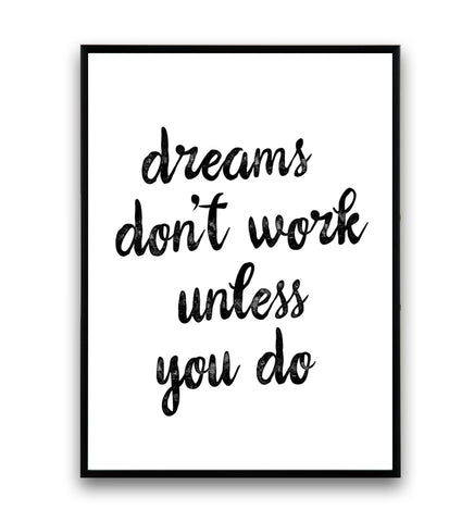 Dreams don't work unless you do quote print - Wallzilladesign