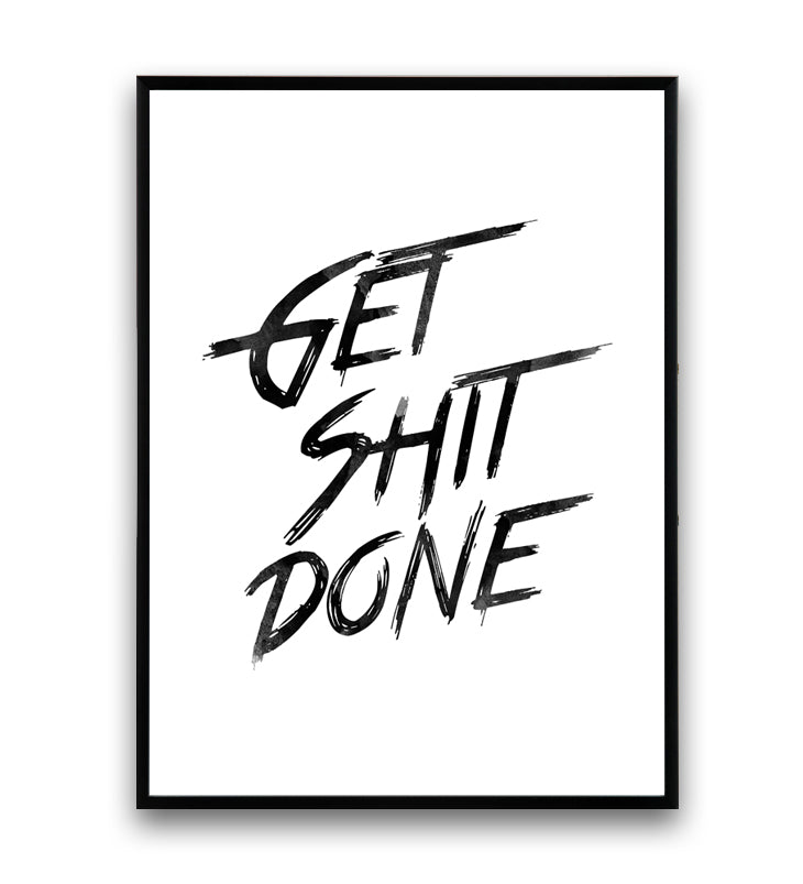 Get shit done quote poster - Wallzilladesign