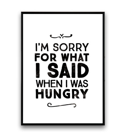 I'm sorry for what I said when I was hungry quote poster - Wallzilladesign