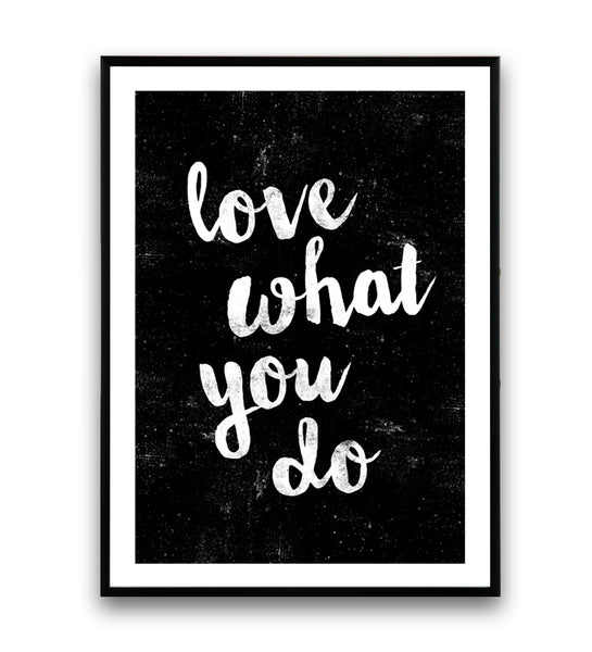 Love what you do inspirational print