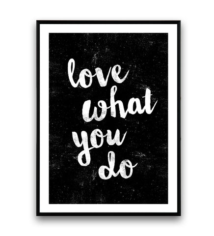 Love what you do inspirational print - Wallzilladesign