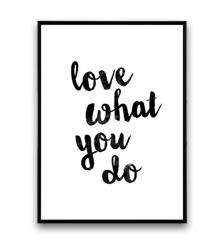 Love what you do typography poster - Wallzilladesign
