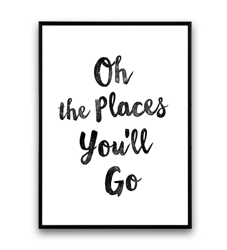 Oh, the places you'll go motivational print