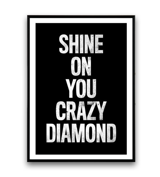 Shine on your crazy diamond  lyrics quote poster - Wallzilladesign