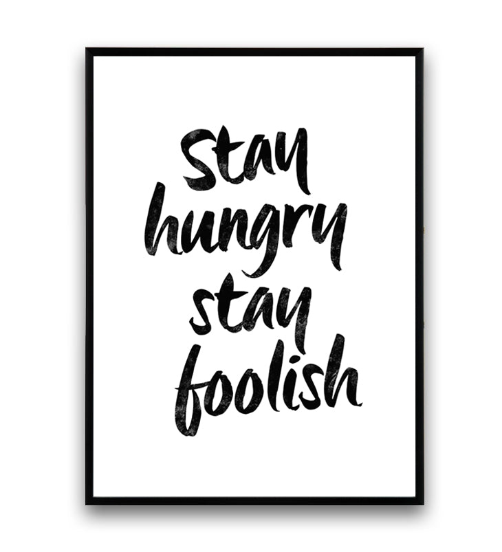Stay hungry, stay foolish motivational quote print - Wallzilladesign