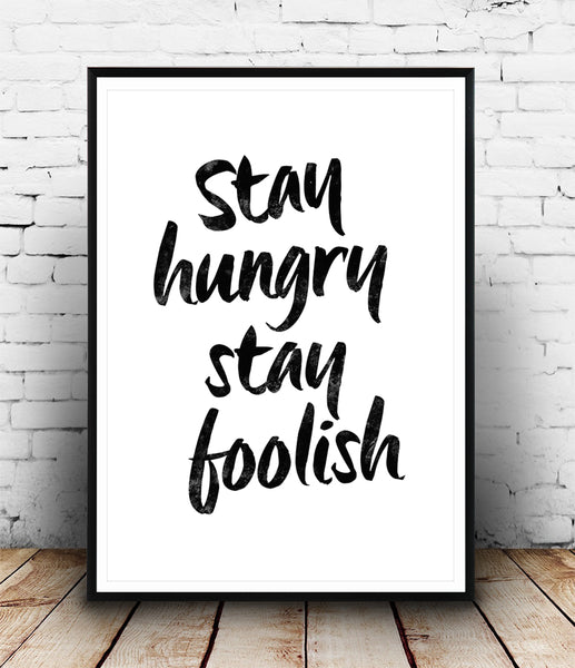 Stay hungry, stay foolish motivational quote print