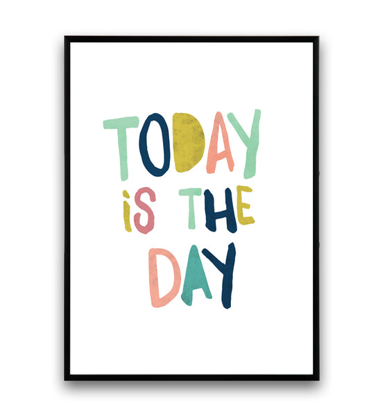 Today is the day inspirational quote print with pastel colors