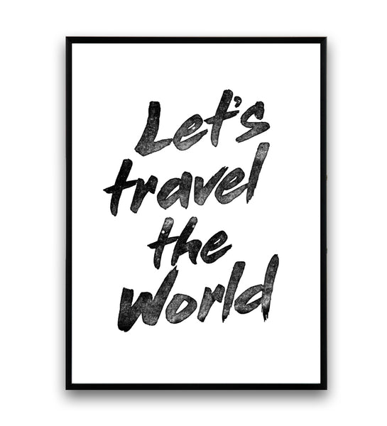 Let's travel the world inspirational art print