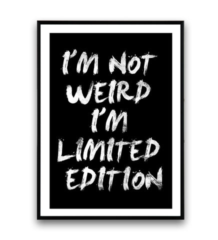 I'm not weird, I'm limited edition quote poster - Wallzilladesign