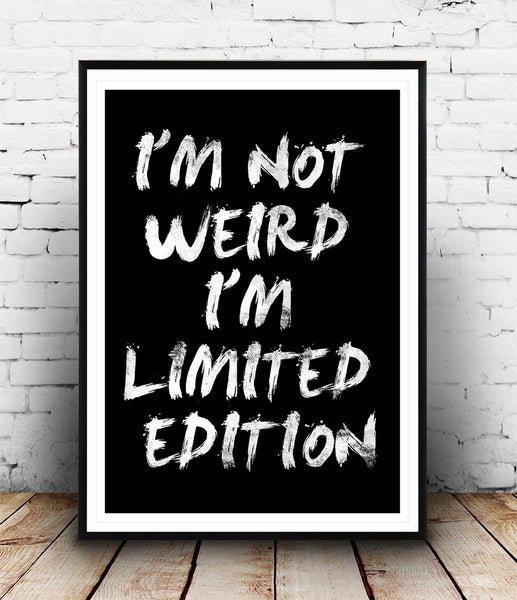 I'm not weird, I'm limited edition quote poster