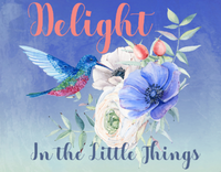 Hummingbird sign, Delight in the little things sign