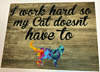I work hard so my cat doesn't have to, Cat sign