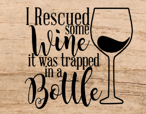 I rescued some wine it was trapped in a bottle sign