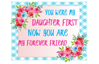 You were my daughter first now you are my forever friend sign