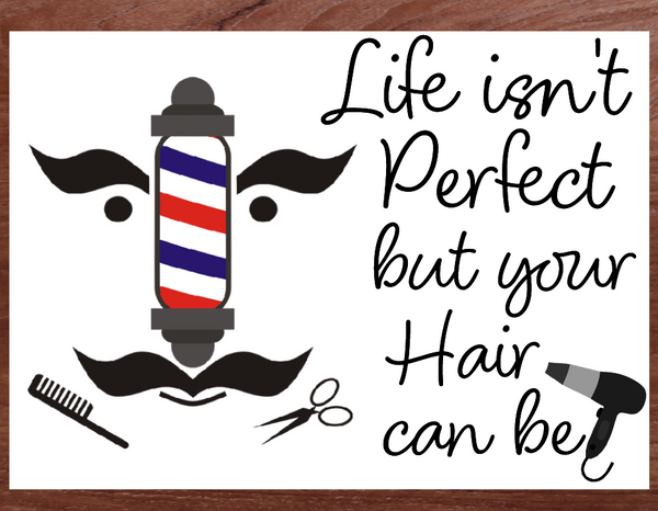 Barber shop sign- Life isnt perfect but hair can be