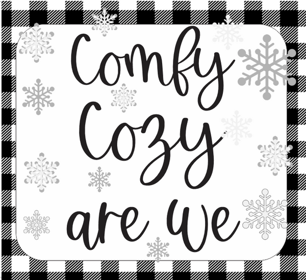 Comfy Cozy are we, Black and white plaid border sign