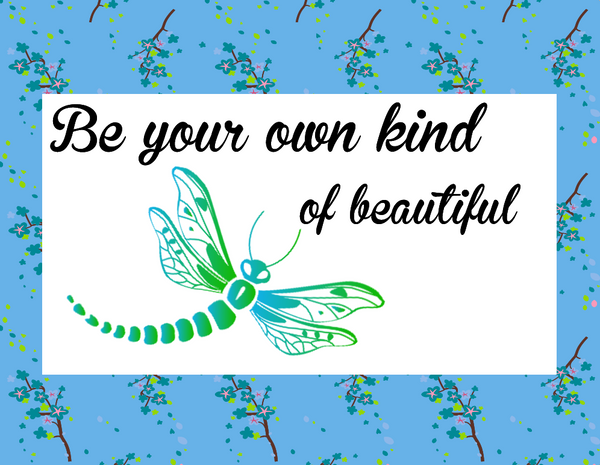 Be your own kind of beautiful dragonfly sign
