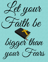Let your faith be bigger than your fears sign