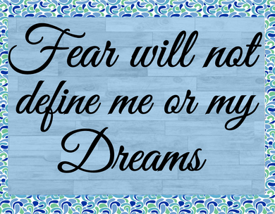 Fear will not define me or my dreams