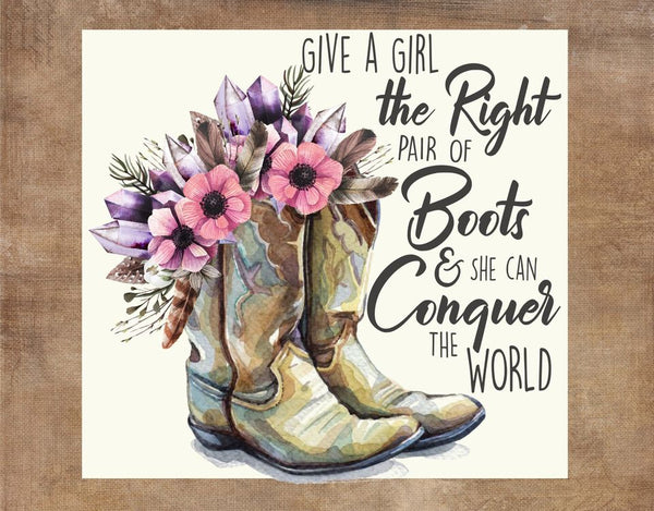 Give A Girl The Right Pair Of Boots