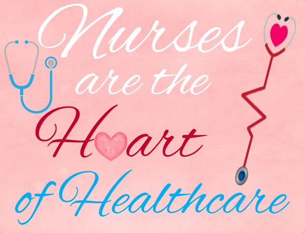 Nurses are the heart of healthcare sign