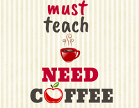 Must Teach need coffee sign