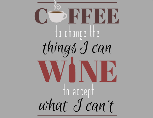 Coffee to changes things I can Wine to change things I can't sign