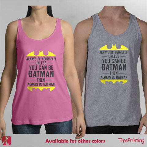 Always Be Yourself Unless You Can Be Batman for Men Tank Top, Women Tank Top
