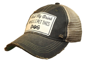 Vintage Life - Hold My Drink While I Pet This Dog Distressed Trucker Cap