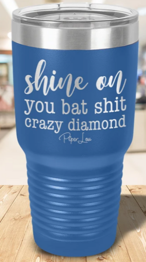 Piper Lou Shine on You Batshit Crazy Diamond 30oz Tumbler
