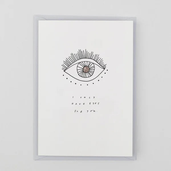 I only have eyes for you - Hand Finished Greeting Card