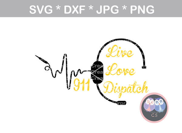 Live, Love, Dispatch, 911 Dispatcher, headset, Police, heart, Hero, digital download, SVG, DXF, cut file, personal, commercial, use with Silhouette Cameo, Cricut and Die Cutting Machines