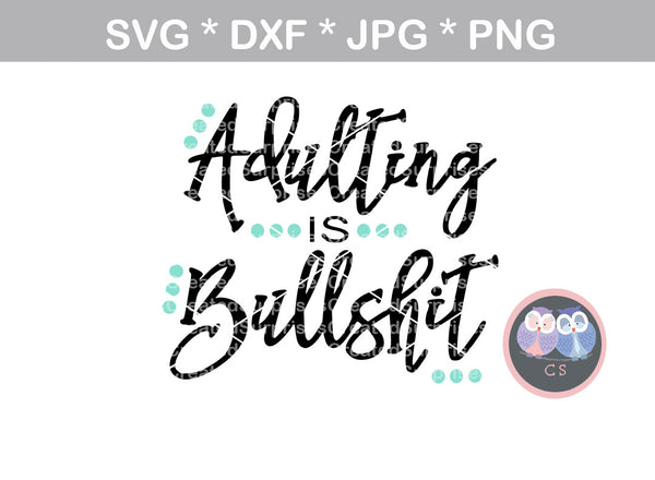 Adulting Is Bullsh T Digital Download Svg Dxf Cut File