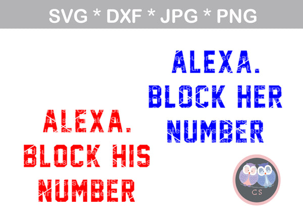 Alexa, block his number, her number, funny, saying, digital download, SVG, DXF, cut file, personal, commercial, use with Silhouette, Cricut and Die Cutting Machines