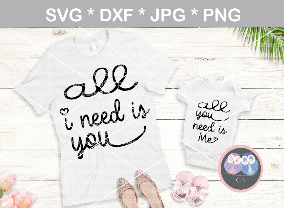 All I need is you, All you need is me, matching, heart, baby, love, digital download, SVG, DXF, cut file, personal, commercial, use with Silhouette Cameo, Cricut and Die Cutting Machines